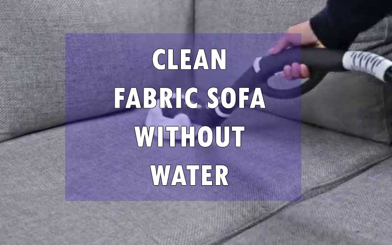 Clean Fabric Sofa without Water