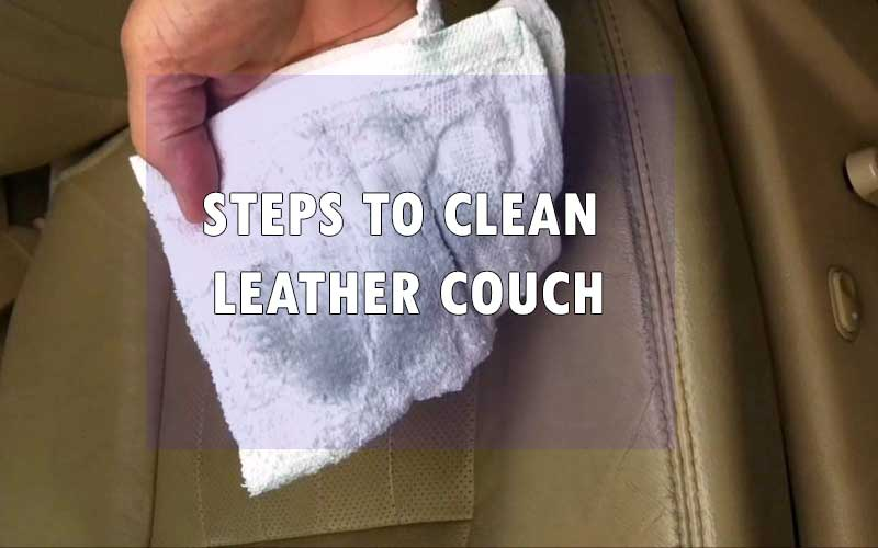 Steps to Clean Leather Couch