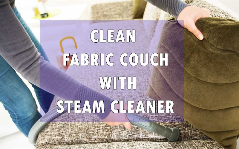clean a Fabric Couch with a Steam Cleaner