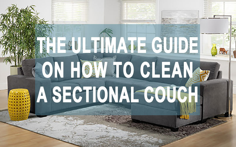 ultimate guide on cleaning sectional couch